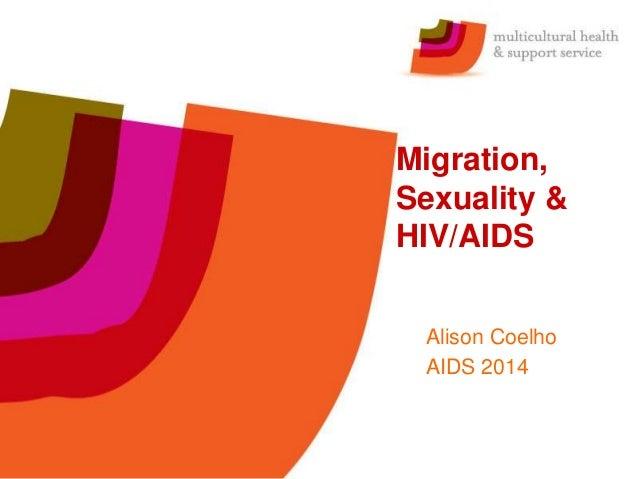 Migration, Sexuality & HIV/AIDS Alison Coelho AIDS 2014