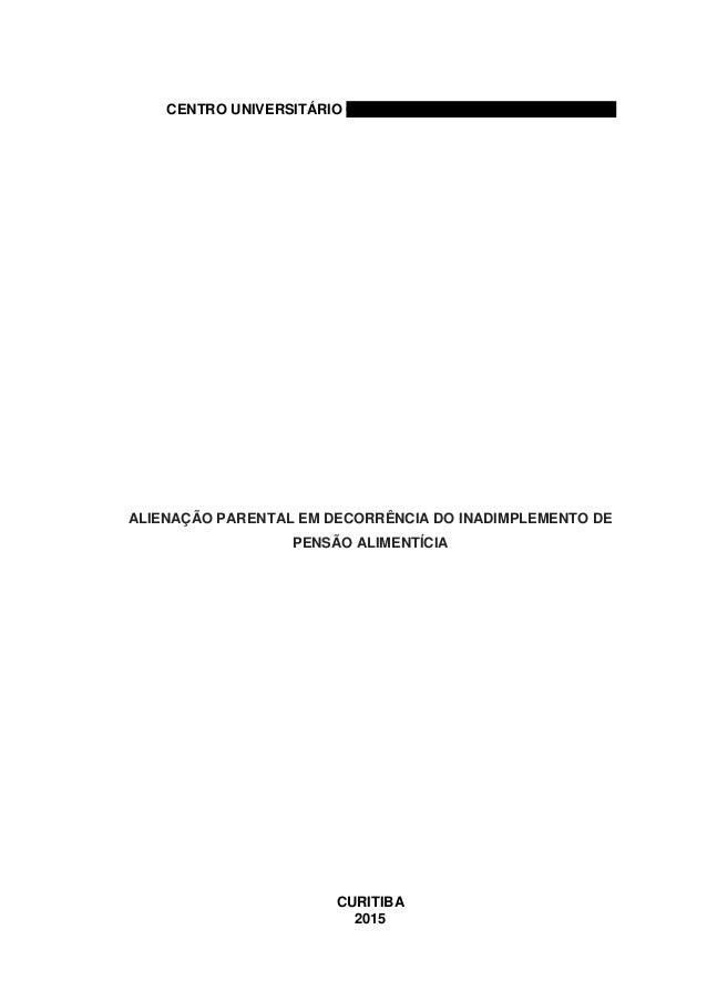 CENTRO UNIVERSITÁRIO CAMPOS DE ANDRADE - UNIANDRADE ALIENAÇÃO PARENTAL EM DECORRÊNCIA DO INADIMPLEMENTO DE PENSÃO ALIMENTÍ...