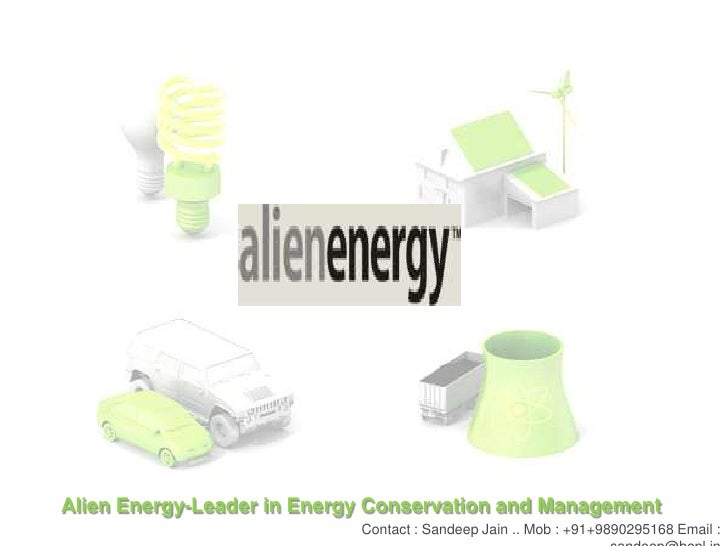 Alien Energy-Leader in Energy Conservation and Management<br />Contact : Sandeep Jain .. Mob : +91+9890295168 Email : sand...