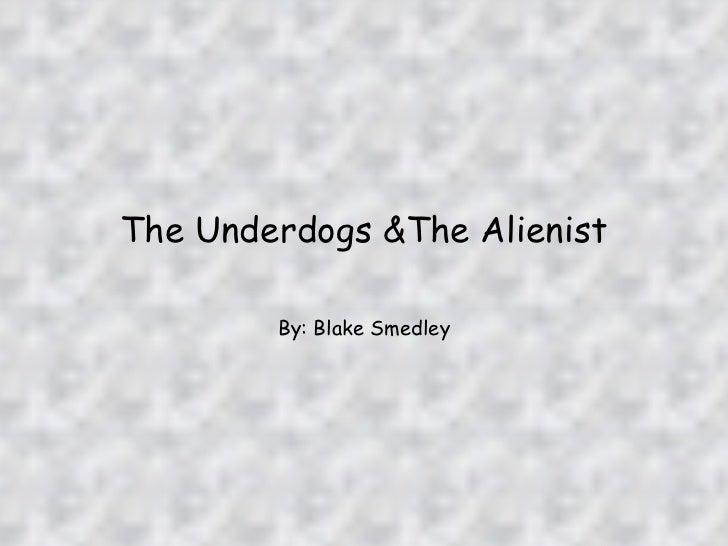 Alienist/Underdogs