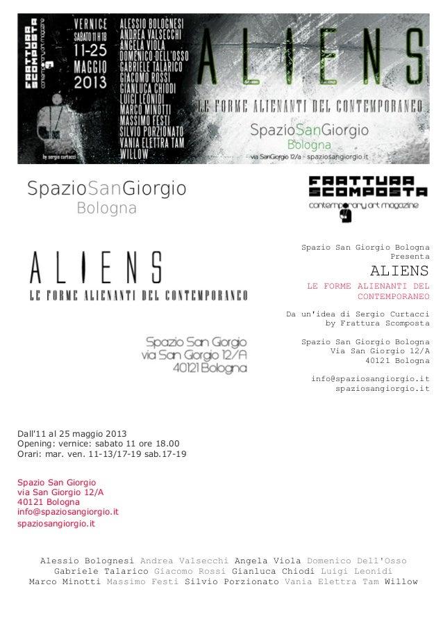Spazio San Giorgio BolognaPresentaALIENSLE FORME ALIENANTI DELCONTEMPORANEODa unidea di Sergio Curtacciby Frattura Scompos...