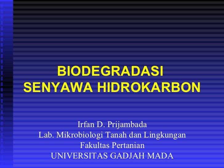 BIODEGRADASISENYAWA HIDROKARBON           Irfan D. Prijambada Lab. Mikrobiologi Tanah dan Lingkungan            Fakultas P...