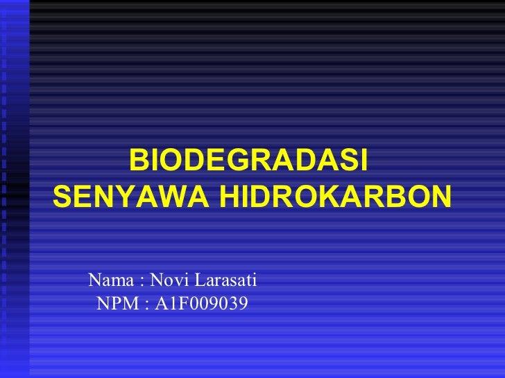 BIODEGRADASISENYAWA HIDROKARBON Nama : Novi Larasati  NPM : A1F009039