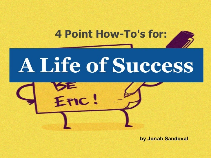 4 Point How-Tos for:A Life of Success                  by Jonah Sandoval