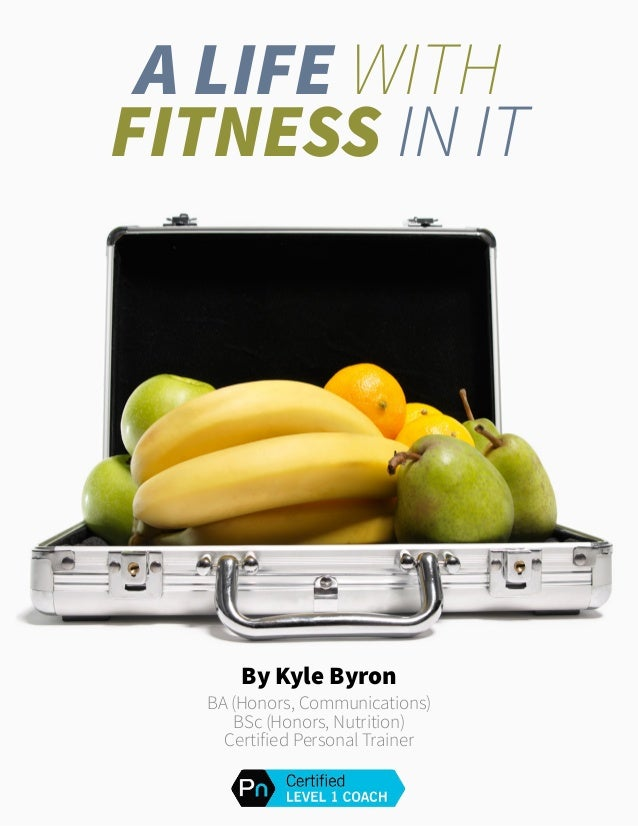 Kyle Byron nutrition Want to learn more? Call Kyle Byron at 416-459-9956 1 A Life With fitness In It By Kyle Byron BA (Hon...