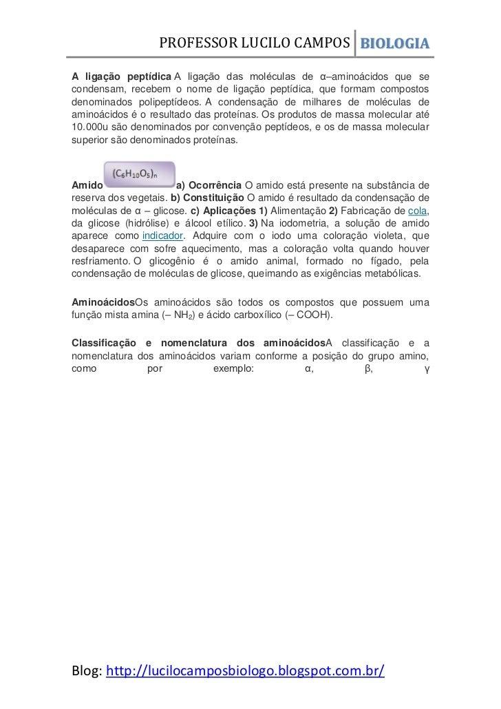 PROFESSOR LUCILO CAMPOS BIOLOGIAA ligação peptídica A ligação das moléculas de α–aminoácidos que secondensam, recebem o no...