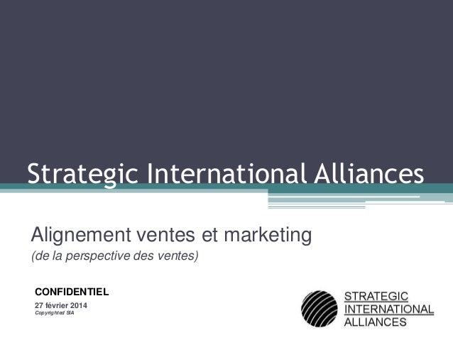 Strategic International Alliances Alignement ventes et marketing (de la perspective des ventes) CONFIDENTIEL 27 février 20...