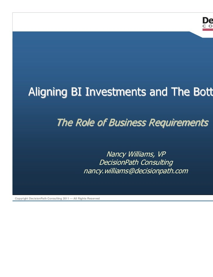 Aligning BI Investments and The Bottom-Line                            The Role of Business Requirements                  ...