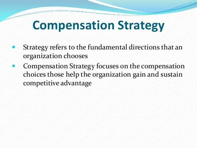compensation strategy Your company's benefits and compensation package is a vital piece of the  employee retention puzzle with a myriad of benefit choices available.
