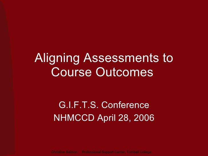 Aligning Assessments to Course Outcomes  G.I.F.T.S. Conference NHMCCD April 28, 2006