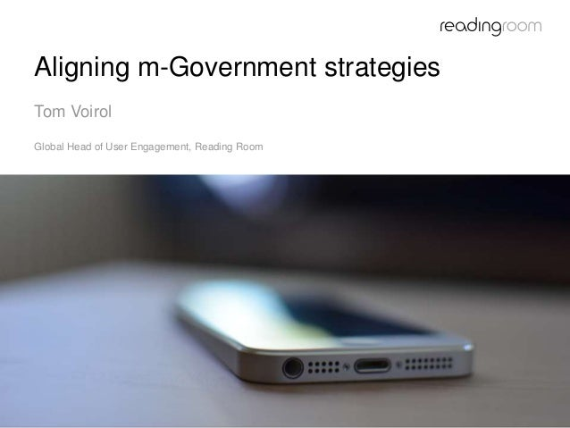 Aligning m-Government strategies  Tom Voirol  Global Head of User Engagement, Reading Room