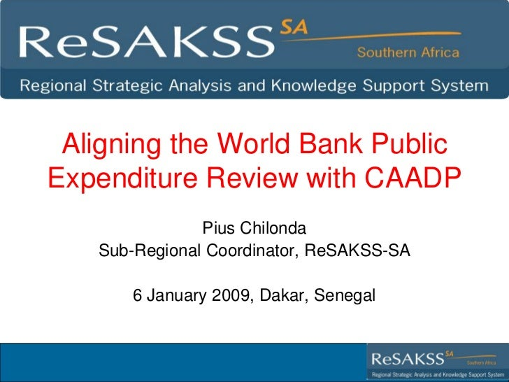 Aligning the World Bank PublicExpenditure Review with CAADP               Pius Chilonda   Sub-Regional Coordinator, ReSAKS...