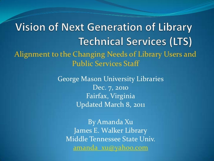 Vision of Next Generation of Library Technical Services (LTS)  <br />Alignment to the Changing Needs of Library Users and ...