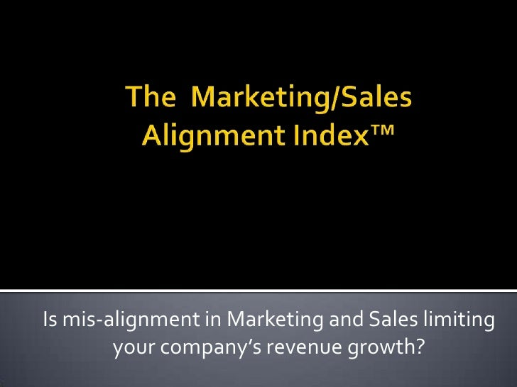 The  Marketing/SalesAlignment Index™<br />Is mis-alignment in Marketing and Sales limitingyour company's revenue growth?<b...