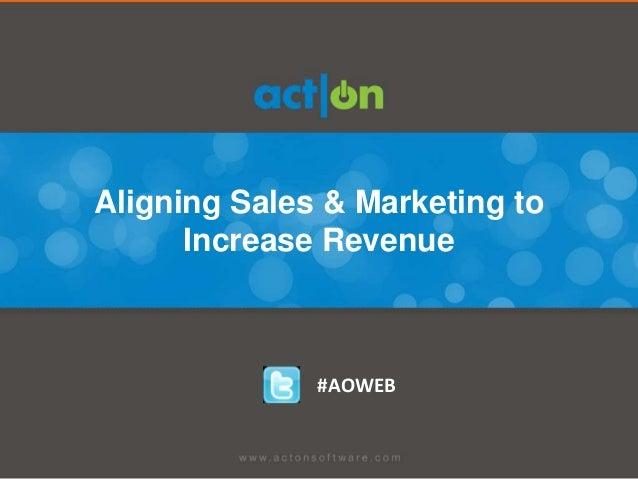 Aligning Sales & Marketing to      Increase Revenue              #AOWEB