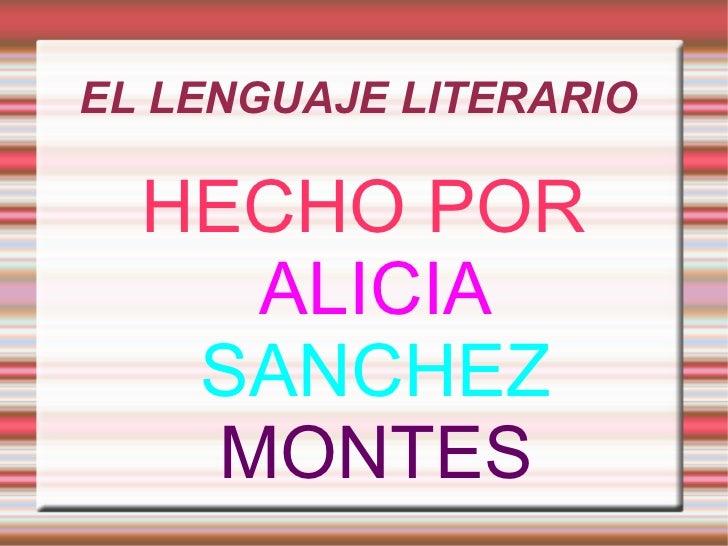 EL LENGUAJE LITERARIO  HECHO POR   ALICIA   SANCHEZ   MONTES