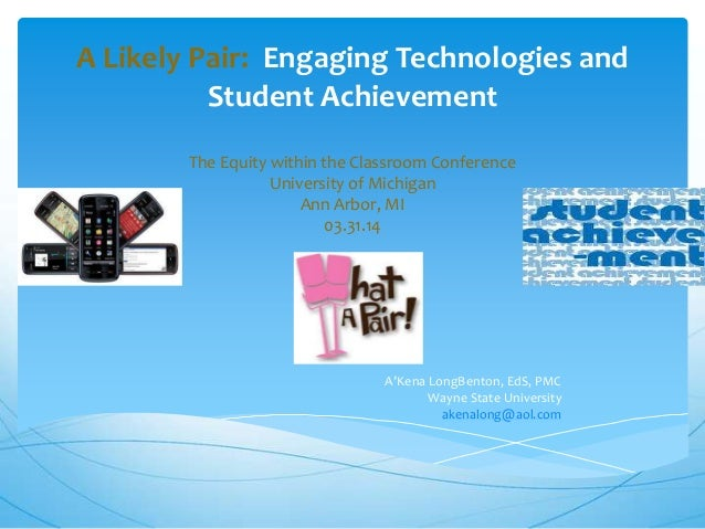 A Likely Pair: Engaging Technologies and Student Achievement The Equity within the Classroom Conference University of Mich...