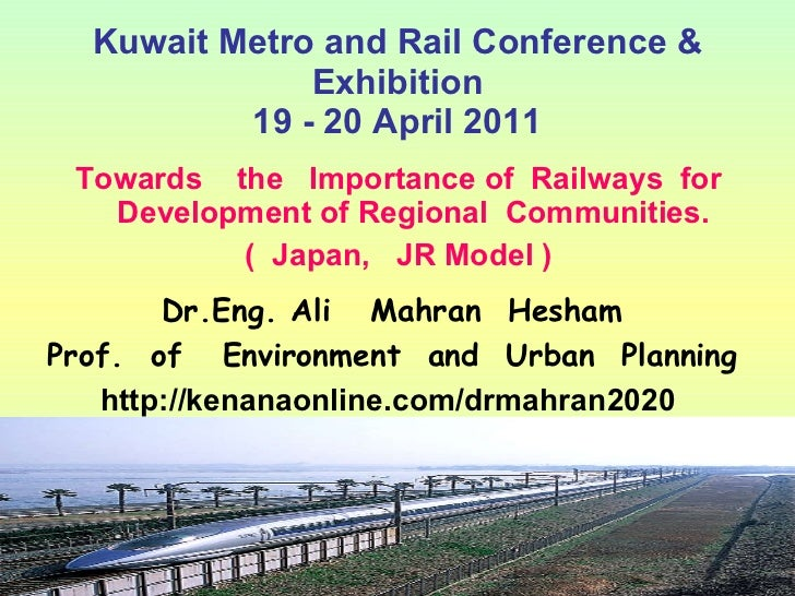 Kuwait Metro and Rail Conference & Exhibition 19 - 20 April 2011 <ul><li>Towards  the  Importance of  Railways  for Develo...
