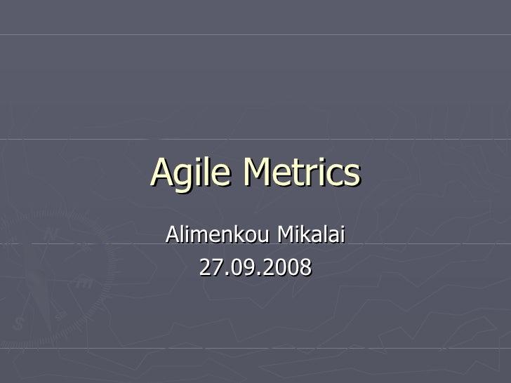 Agile Metrics Alimenkou Mikalai 27.09.2008