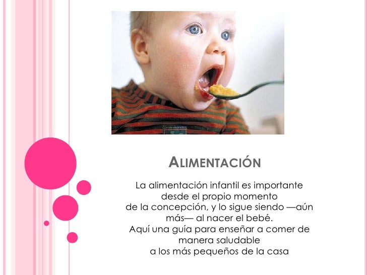 Alimentación<br />La alimentación infantil es importante desde el propio momento de la concepción, y lo sigue siendo —aún...