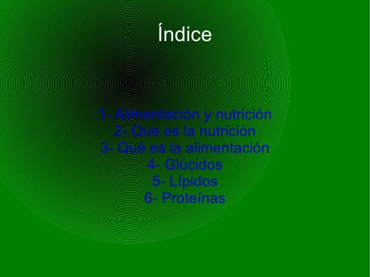 Índice1- Alimentación y nutrición   2- Que es la nutrición3- Qué es la alimentación        4- Glúcidos         5- Lípidos ...