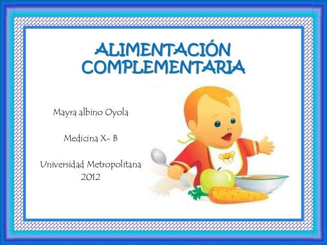 ALIMENTACIÓN          COMPLEMENTARIA   Mayra albino Oyola     Medicina X- BUniversidad Metropolitana          2012