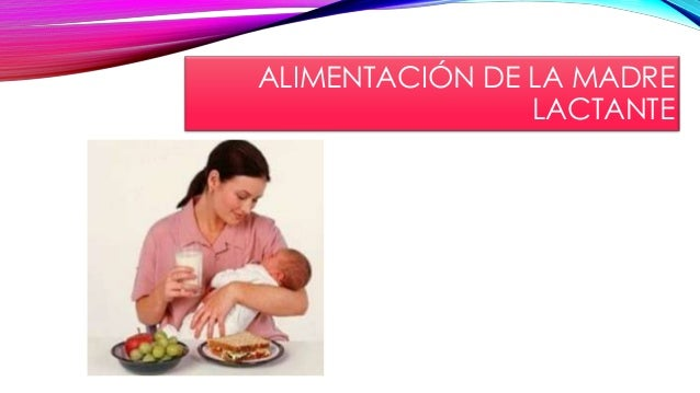 ALIMENTACIÓN DE LA MADRE LACTANTE
