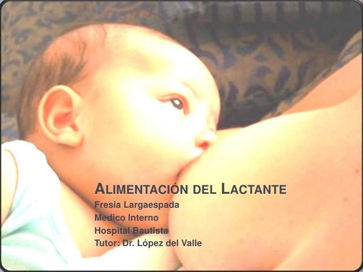 Alimentación del Lactante<br />Fresia Largaespada <br />Medico Interno<br />Hospital Bautista<br />Tutor: Dr. López del Va...
