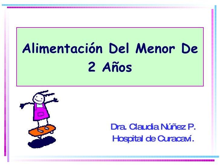 Alimentación Del Menor De 2 Años Dra. Claudia Núñez P. Hospital de Curacaví.