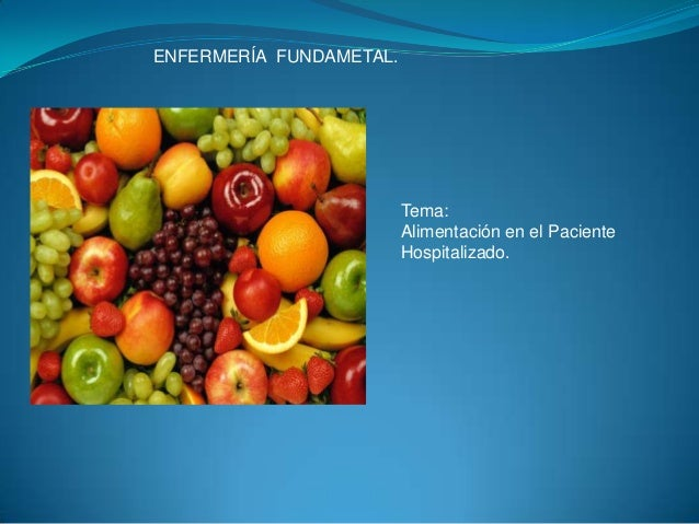 ENFERMERÍA FUNDAMETAL.                         Tema:                         Alimentación en el Paciente                  ...