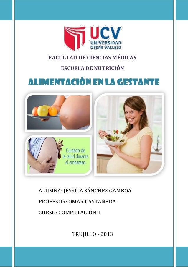 Jessica Sánchez Gamboa Página 1 ALIMENTACIÓN EN LA GESTANTE FACULTAD DE CIENCIAS MÉDICAS ESCUELA DE NUTRICIÓN ALUMNA: JESS...