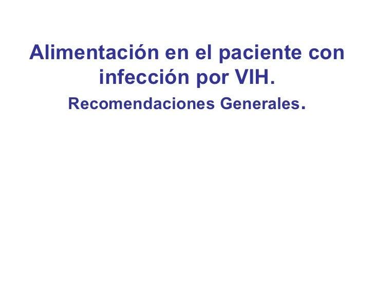 Alimentación en el paciente con infección por VIH. Recomendaciones Generales .