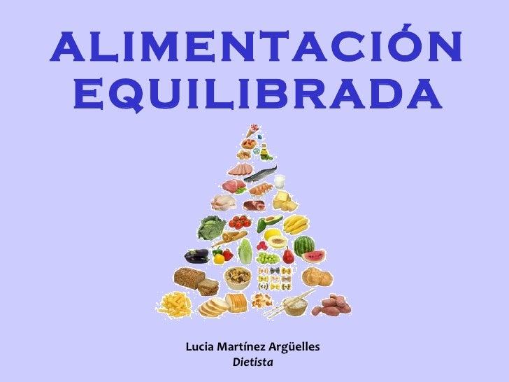 ALIMENTACIÓN EQUILIBRADA Lucia Martínez Argüelles Dietista