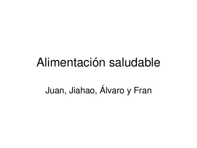 Alimentación saludable Juan, Jiahao, Álvaro y Fran