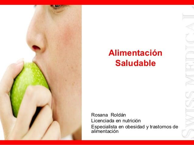 AlimentaciónSaludableRosana RoldánLicenciada en nutriciónEspecialista en obesidad y trastornos dealimentación