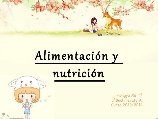 Alimentación y nutrición __Hongyu Xu づ 1ºBachillerato A Curso 2013/2014