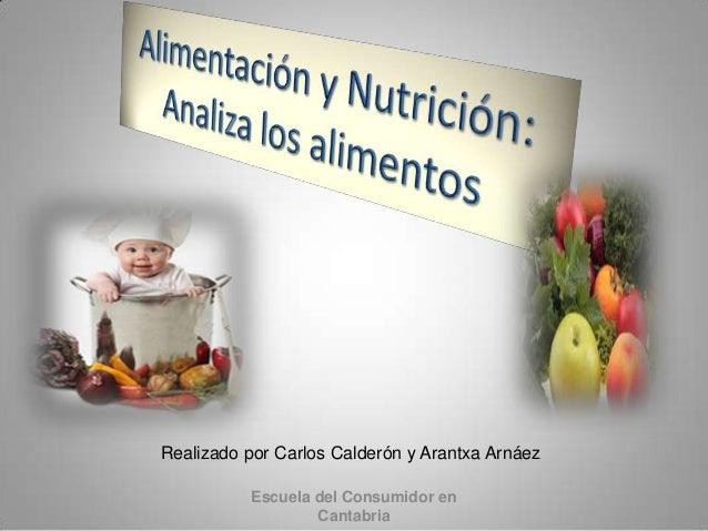 Realizado por Carlos Calderón y Arantxa Arnáez Escuela del Consumidor en Cantabria