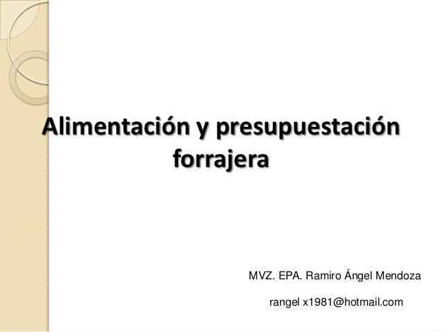 Alimentación y presupuestación           forrajera                 MVZ. EPA. Ramiro Ángel Mendoza                    range...