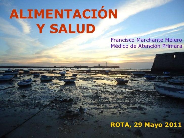 ALIMENTACIÓN  Y SALUD Francisco Marchante Melero Médico de Atención Primara ROTA, 29 Mayo 2011