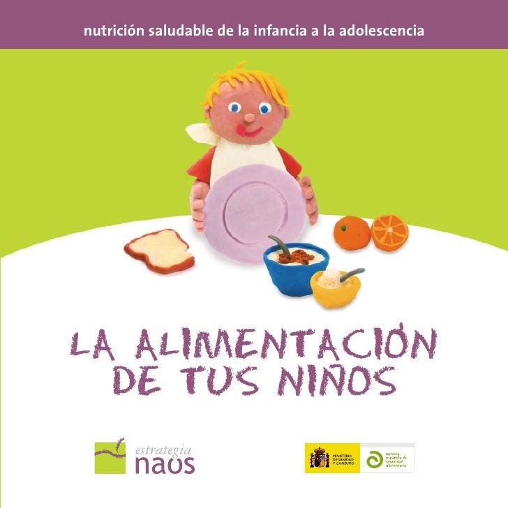 nutrición saludable de la infancia a la adolescencia                   , LA ALIMENTACION            -   DE TUS NINOS