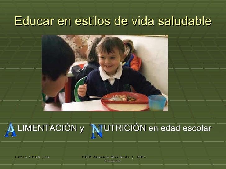 Educar en estilos de vida saludable <ul><li>LIMENTACIÓN y  UTRICIÓN en edad escolar </li></ul>