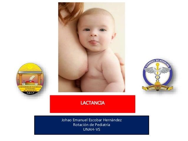 LACTANCIA Johao Emanuel Escobar Hernández Rotación de Pediatría UNAH-VS