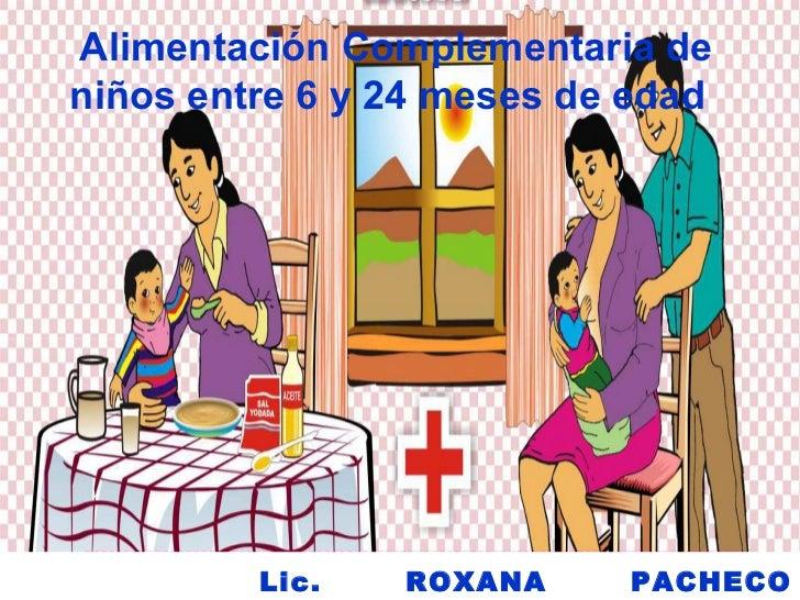 Alimentación Complementaria de niños entre 6 y 24 meses de edad Lic. ROXANA PACHECO ATUNCAR