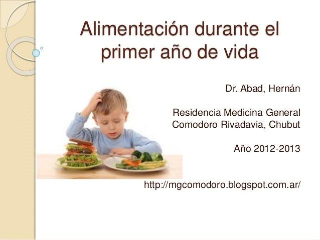 Alimentación durante el primer año de vida Dr. Abad, Hernán Residencia Medicina General Comodoro Rivadavia, Chubut Año 201...