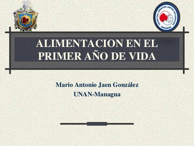 ALIMENTACION EN EL PRIMER AÑO DE VIDA Mario Antonio Jaen González UNAN-Managua