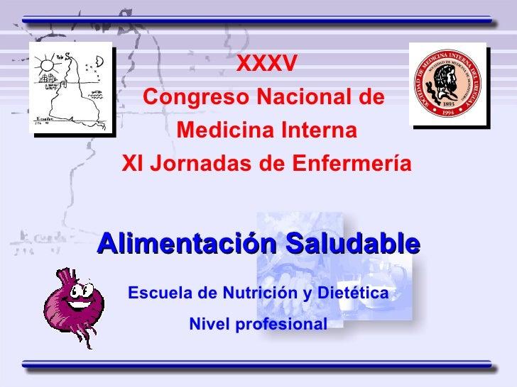 XXXV   Congreso Nacional de      Medicina Interna XI Jornadas de EnfermeríaAlimentación Saludable  Escuela de Nutrición y ...