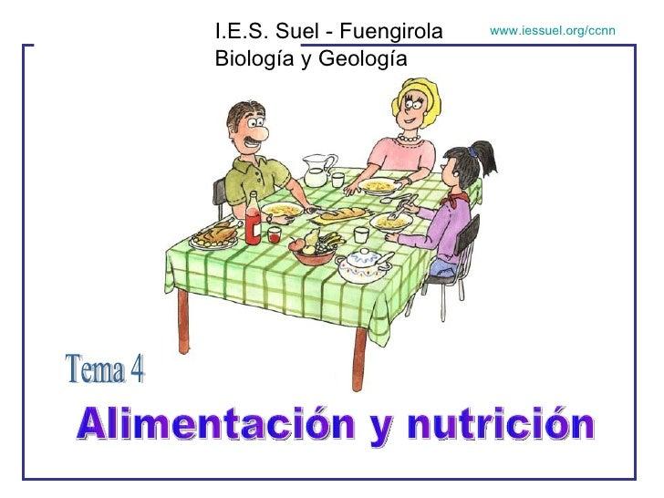 <ul>Alimentación y nutrición </ul><ul>Tema 4 </ul>I.E.S. Suel - Fuengirola Biología y Geología www.iessuel.org/ccnn