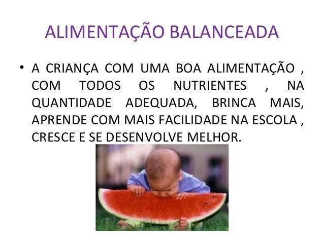 ALIMENTAÇÃO BALANCEADA  • A CRIANÇA COM UMA BOA ALIMENTAÇÃO ,  COM TODOS OS NUTRIENTES , NA  QUANTIDADE ADEQUADA, BRINCA M...