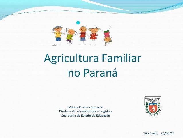 Márcia Cristina StolarskiDiretora de infraestrutura e LogísticaSecretaria de Estado da EducaçãoSão Paulo, 23/05/13Agricul...
