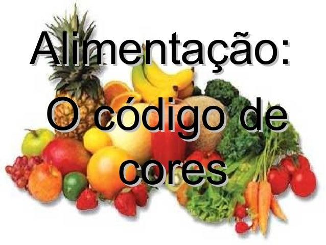 Alimentação:Alimentação: O código deO código de corescores